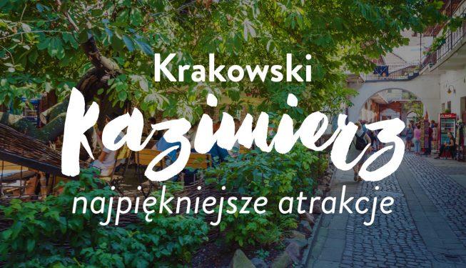 Co zobaczyć na Kazimierzu w Krakowie (najważniejsze atrakcje + mapa zwiedzania!)