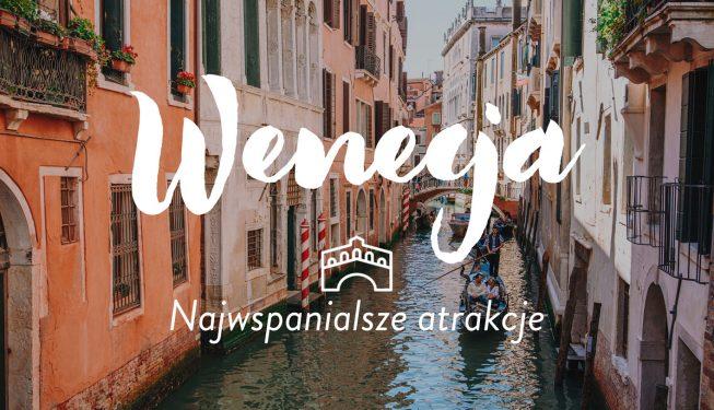 10+ najwspanialszych atrakcji Wenecji