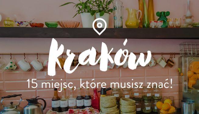 15 miejsc w Krakowie, które musisz znać!