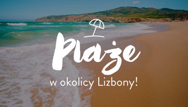 Gdzie na plażę blisko Lizbony?