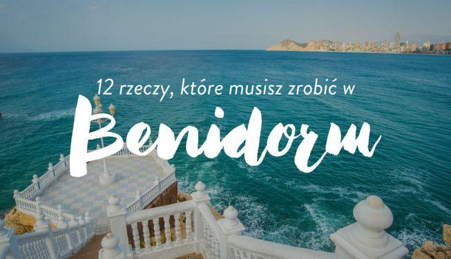 12 rzeczy, które musisz zrobić w Benidorm na Costa Blanca!